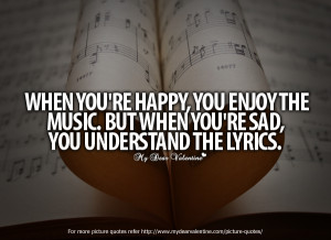 ... You Enjoy The Music. But When You're Sad, You Understand The Lyrics