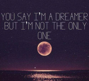 You-say-Im-a-dreamer-but-Im-not-the-only-one.jpg