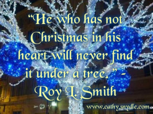 He who has not Christmas in his heart will never find it under a tree ...