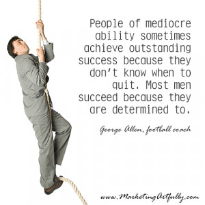 People of mediocre ability sometimes achieve outstanding success ...