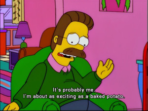 Ned Flanders Quotes Oh my god, i'm ned flanders.