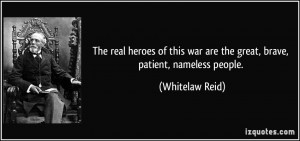 The real heroes of this war are the great, brave, patient, nameless ...