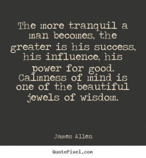 Quotes about success - The more tranquil a man becomes, the greater is ...