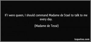 ... command Madame de Stael to talk to me every day. - Madame de Tessé