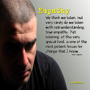 """... most potent forces for change that I know."""" ~ Carl Rogers on Empathy"""