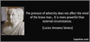 ... is more powerful than external circumstances. - Lucius Annaeus Seneca