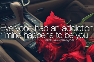 Everyone had an addiction mine happens to be you.