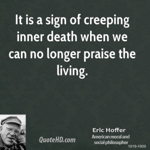 It is a sign of creeping inner death when we can no longer praise the ...
