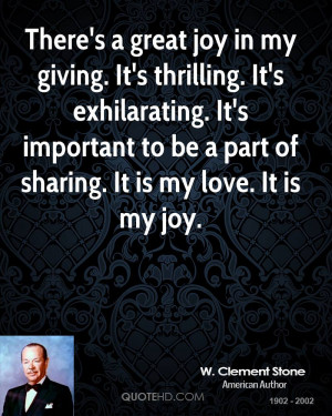 There's a great joy in my giving. It's thrilling. It's exhilarating ...