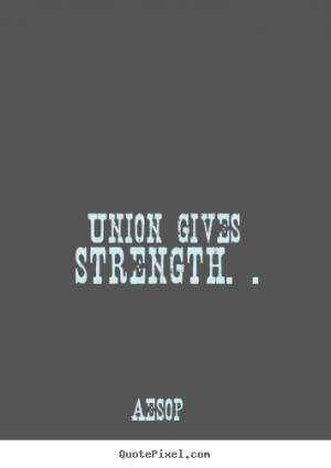 union gives strength aesop more inspirational quotes friendship quotes ...