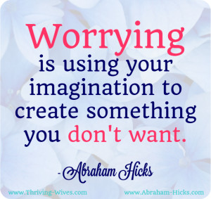 ... Your Imagination To Create Something You Don't Want - Worry Quote