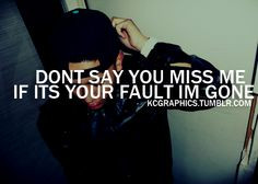 Saying you miss me won't do anything. I'm done chasing you.