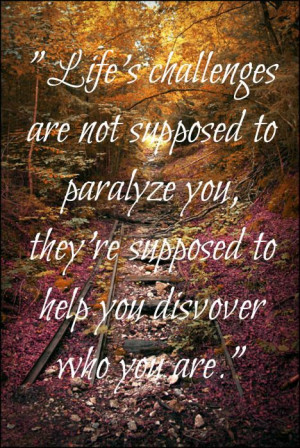 Life's Challenges Are Not Supposed To Paralyze You