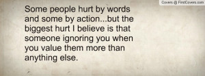 ... someone ignoring you when you value them more than anything else