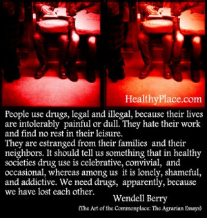 Addiction quote: People use drugs, legal and illegal, because their ...