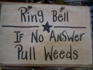 Ring bell If no answer Pull weeds funny garden sign