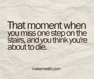 That moment when you miss one step funny quote