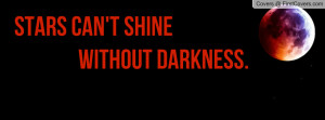 stars can't shine without darkness. , Pictures