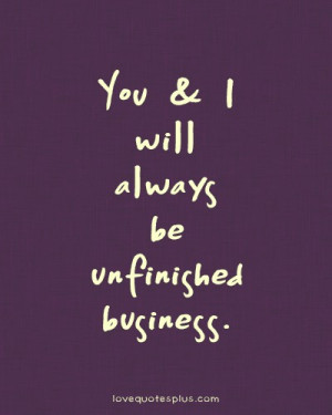 Home » Picture Quotes » Sweet » You and I will always be unfinished ...