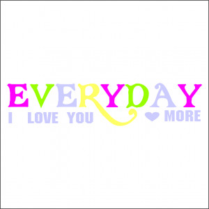 Everyday I love You More