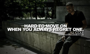 Rapper, j cole, quotes, sayings, hard to move on, regret