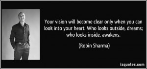 Your vision will become clear only when you can look into your heart ...