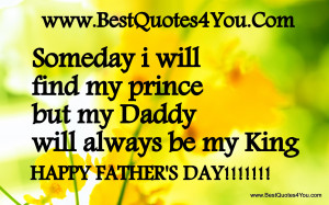 ... Will Find My Prince But My Daddy Will Always be My King ~ Father Quote