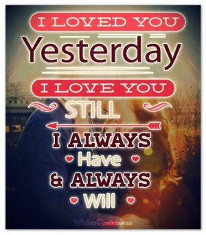 ... love you still I always have I always will. Love Quotes for Him Images
