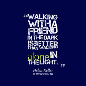 21224-walking-with-a-friend-in-the-dark-is-better-than-walking-alone ...