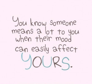 You Know Someone Means A Lot to You when Their Mood Can Easily affect ...
