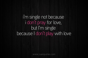 single not because I don't pray for love, but I'm single because ...