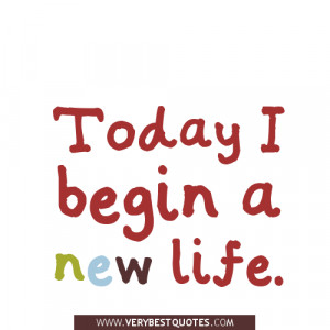 quotes about me, Today I begin a new life.
