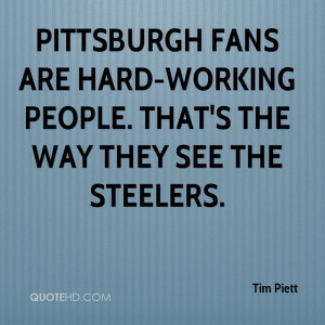 Pittsburgh fans are hard-working people. That's the way they see the ...