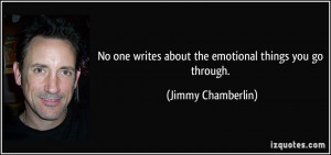No one writes about the emotional things you go through. - Jimmy ...
