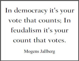 Your Vote Counts Quotes In democracy it's your vote that counts; in ...