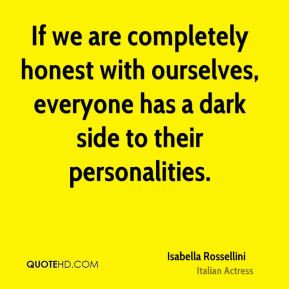 If we are completely honest with ourselves, everyone has a dark side ...