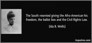 ... his freedom, the ballot box and the Civil Rights Law. - Ida B. Wells