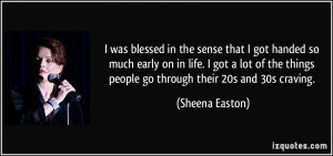 ... -early-on-in-life-i-got-a-lot-of-the-things-sheena-easton-55263.jpg