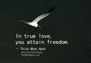 true love quotes, In true love, you attain freedom quotes, Thich Nhat ...