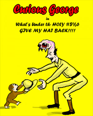 Curious George in Whats under th--HOLY SHIT GIVE MY HAT BACK!