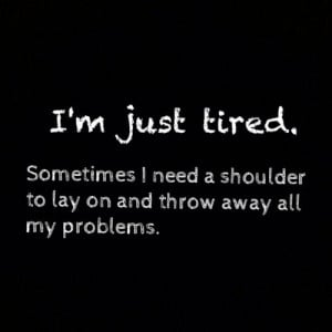 just tired :(