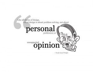 ... about personal preference or usupported opinion. - Frank Lloyd Wright