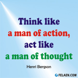 ... Quote Image ) - Think like a man of action, act like a man of thought