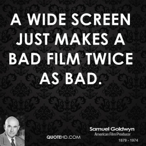 wide screen just makes a bad film twice as bad.