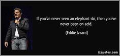 Eddie Izzard Quotes ~ Izzard Quotes ~ 55b501a2be210162ef766d24937fa