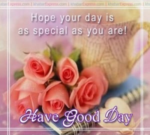 hope-your-day-is-as-special-as-you-are-have-a-good-day.jpg