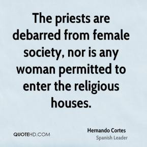 Hernando Cortes - The priests are debarred from female society, nor is ...