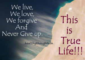thought for the day-motivational quotes-this is true life-we live-love ...
