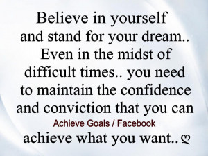 Believe in yourself and stand for your dream...