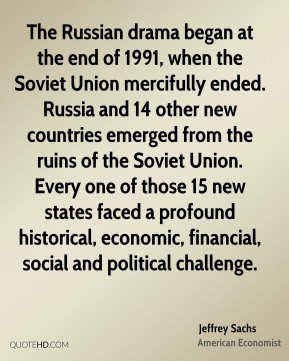 Jeffrey Sachs - The Russian drama began at the end of 1991, when the ...